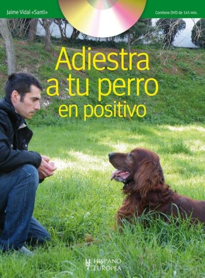 Adiestra a tu perro en positivo (incluye DVD)